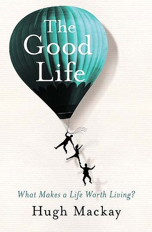 Hugh Mackay - The Good Life