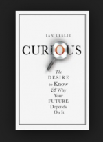 Curious - the desire to know and why your future depends on it by Ian Leslie